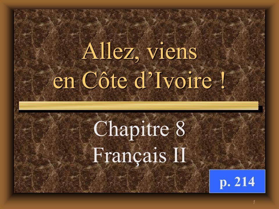 1 Allez, viens en Côte dIvoire ! Chapitre 8 Français II p. 214