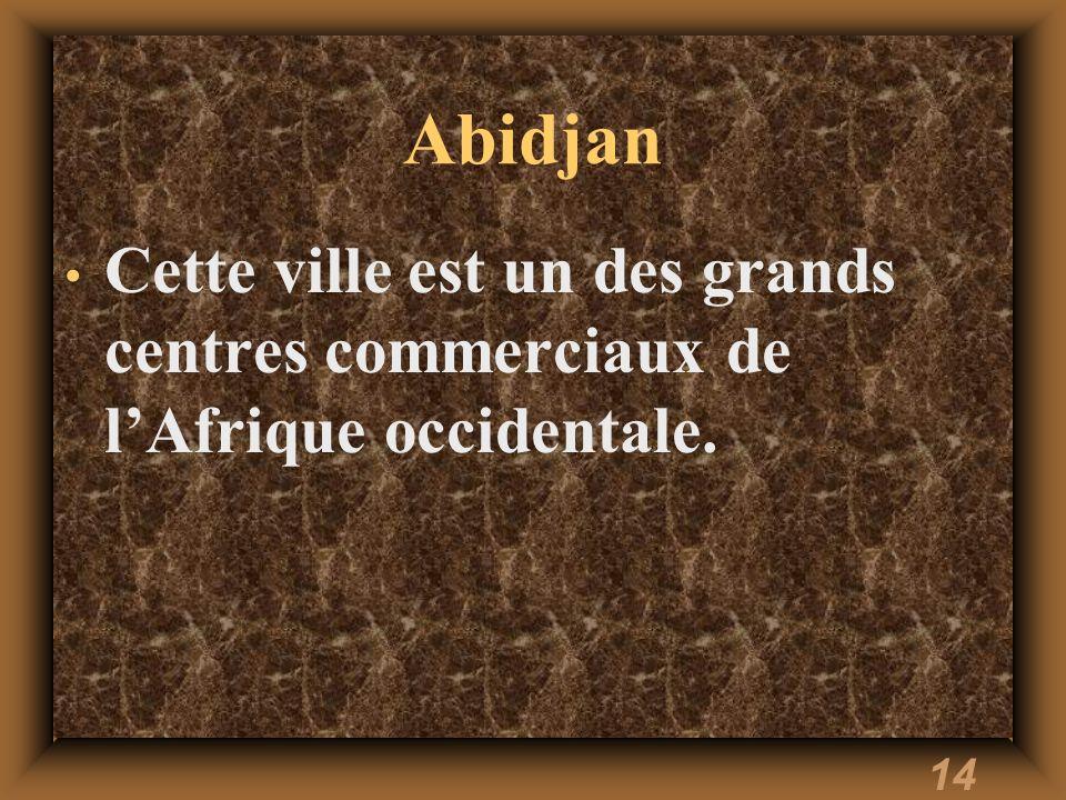 14 Abidjan Cette ville est un des grands centres commerciaux de lAfrique occidentale.