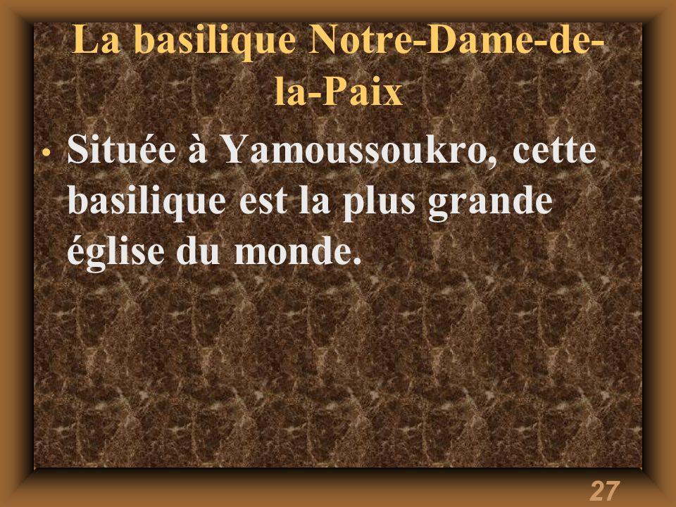 27 La basilique Notre-Dame-de- la-Paix Située à Yamoussoukro, cette basilique est la plus grande église du monde.