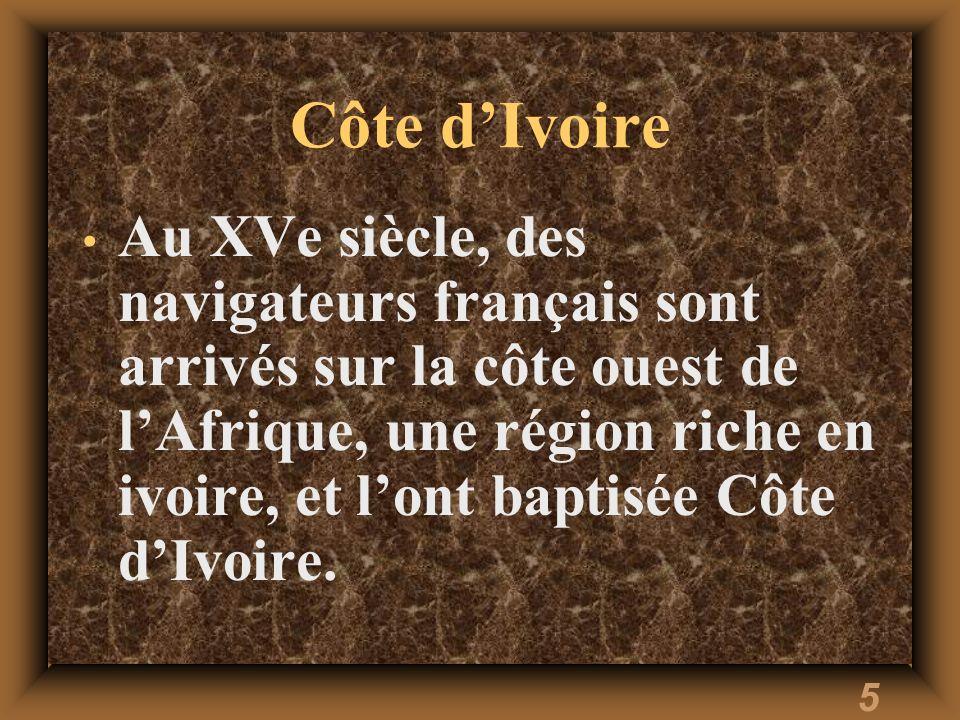 5 Côte dIvoire Au XVe siècle, des navigateurs français sont arrivés sur la côte ouest de lAfrique, une région riche en ivoire, et lont baptisée Côte dIvoire.