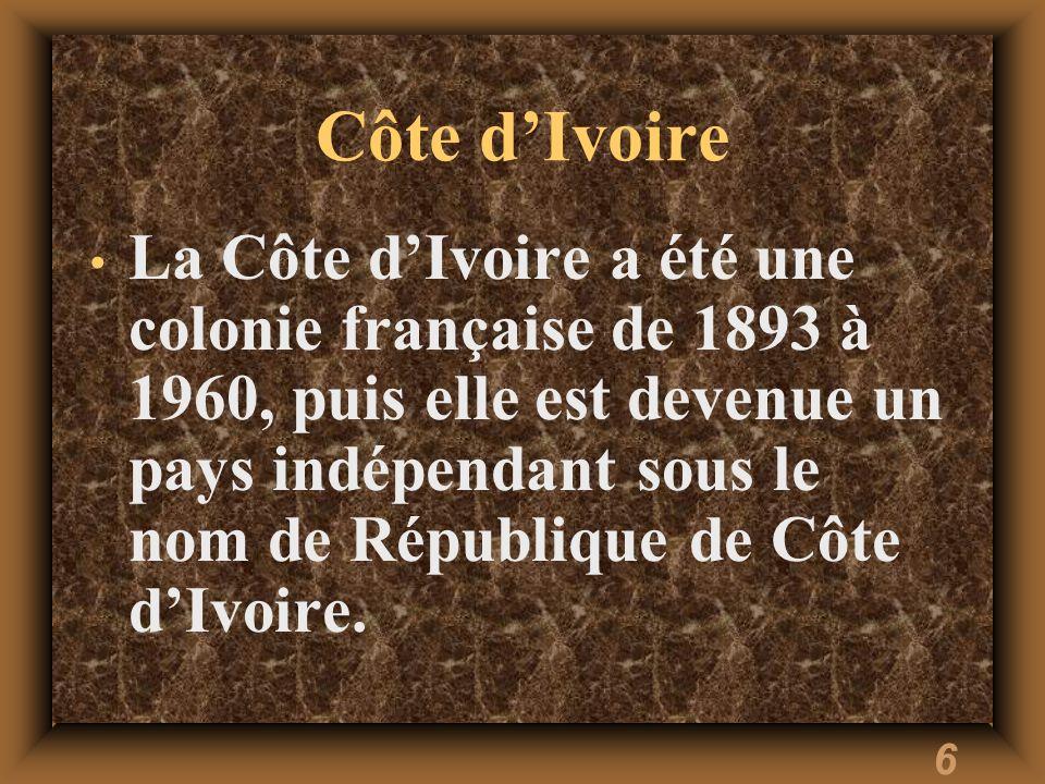 6 Côte dIvoire La Côte dIvoire a été une colonie française de 1893 à 1960, puis elle est devenue un pays indépendant sous le nom de République de Côte
