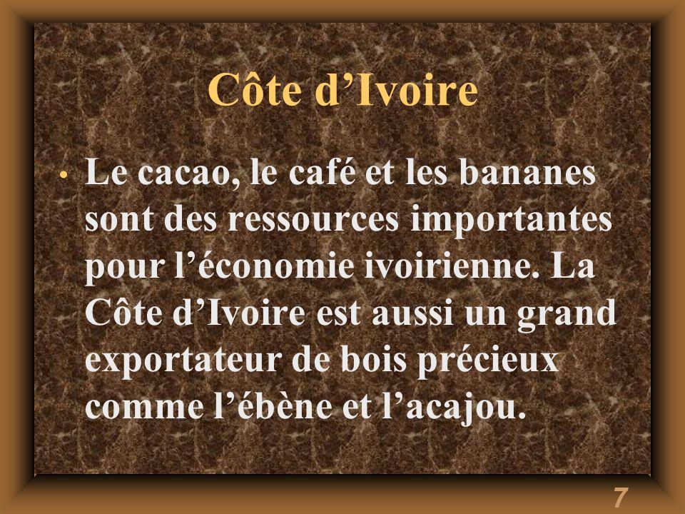 7 Côte dIvoire Le cacao, le café et les bananes sont des ressources importantes pour léconomie ivoirienne. La Côte dIvoire est aussi un grand exportat