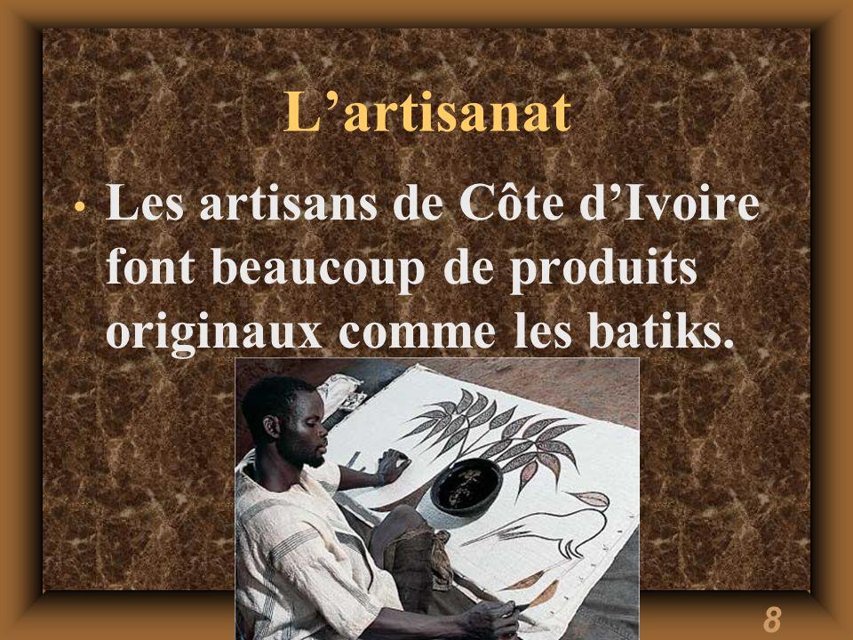 8 Lartisanat Les artisans de Côte dIvoire font beaucoup de produits originaux comme les batiks.