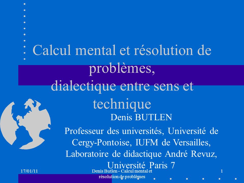 17/01/11Denis Butlen - Calcul mental et résolution de problèmes 1 Calcul mental et résolution de problèmes, dialectique entre sens et technique Denis