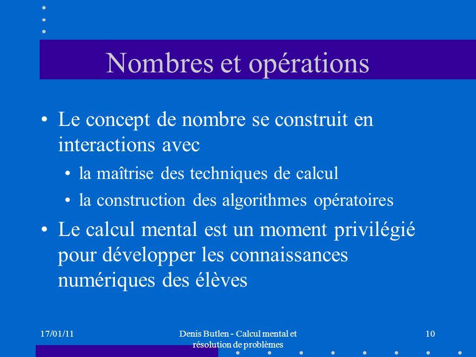 17/01/11Denis Butlen - Calcul mental et résolution de problèmes 10 Nombres et opérations Le concept de nombre se construit en interactions avec la maî