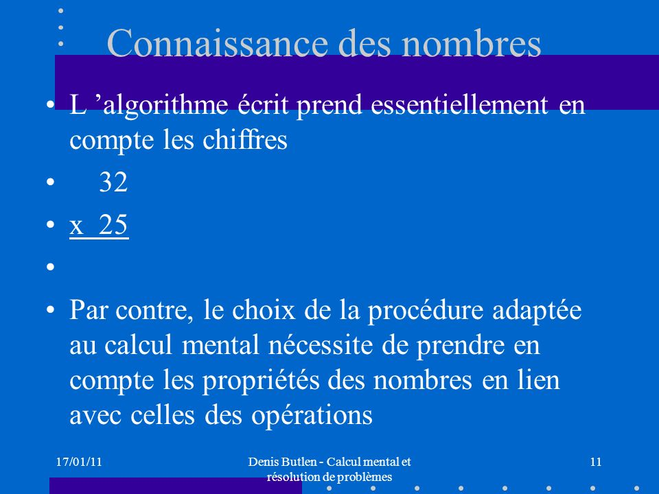 17/01/11Denis Butlen - Calcul mental et résolution de problèmes 11 Connaissance des nombres L algorithme écrit prend essentiellement en compte les chi