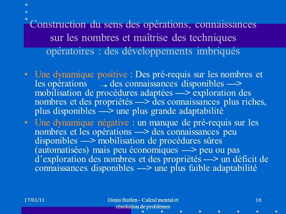 17/01/11Denis Butlen - Calcul mental et résolution de problèmes 16 Construction du sens des opérations, connaissances sur les nombres et maîtrise des