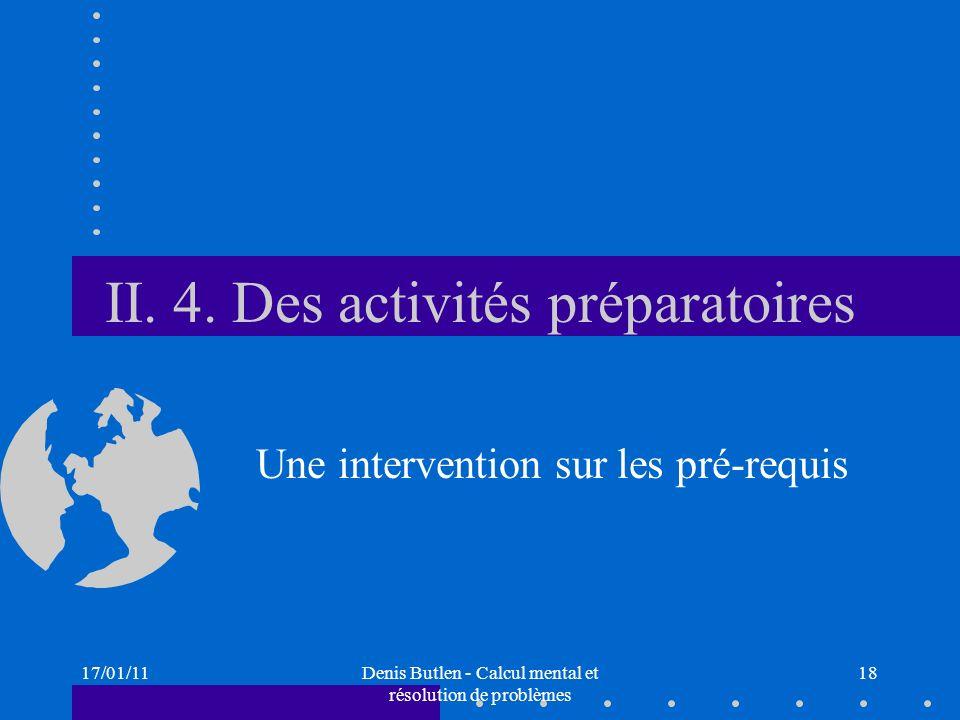 17/01/11Denis Butlen - Calcul mental et résolution de problèmes 18 II. 4. Des activités préparatoires Une intervention sur les pré-requis