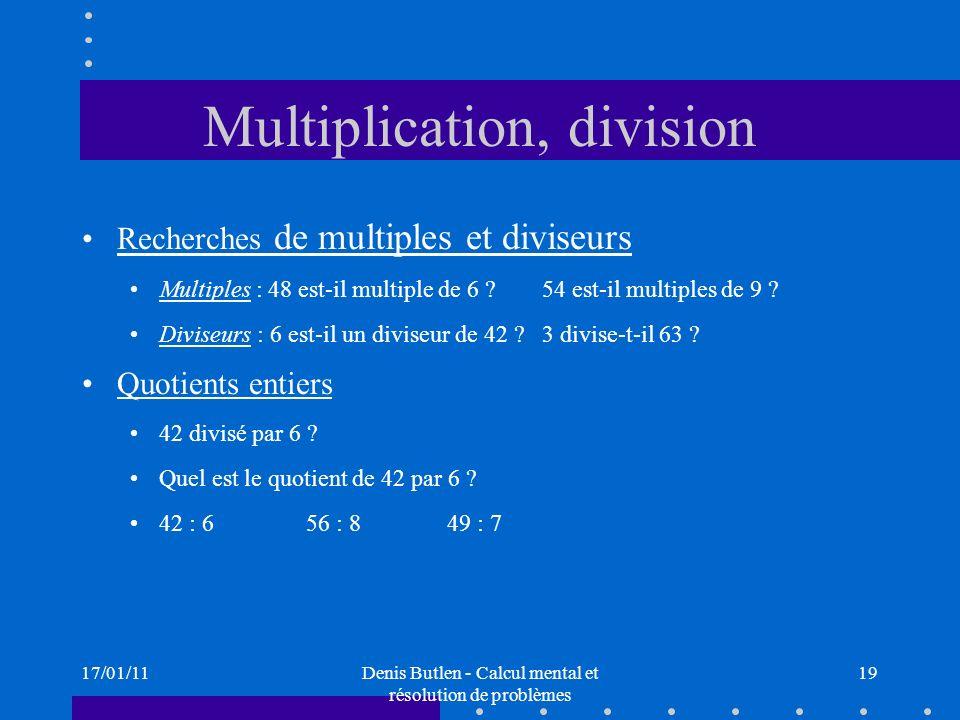 17/01/11Denis Butlen - Calcul mental et résolution de problèmes 19 Multiplication, division Recherches de multiples et diviseurs Multiples : 48 est-il