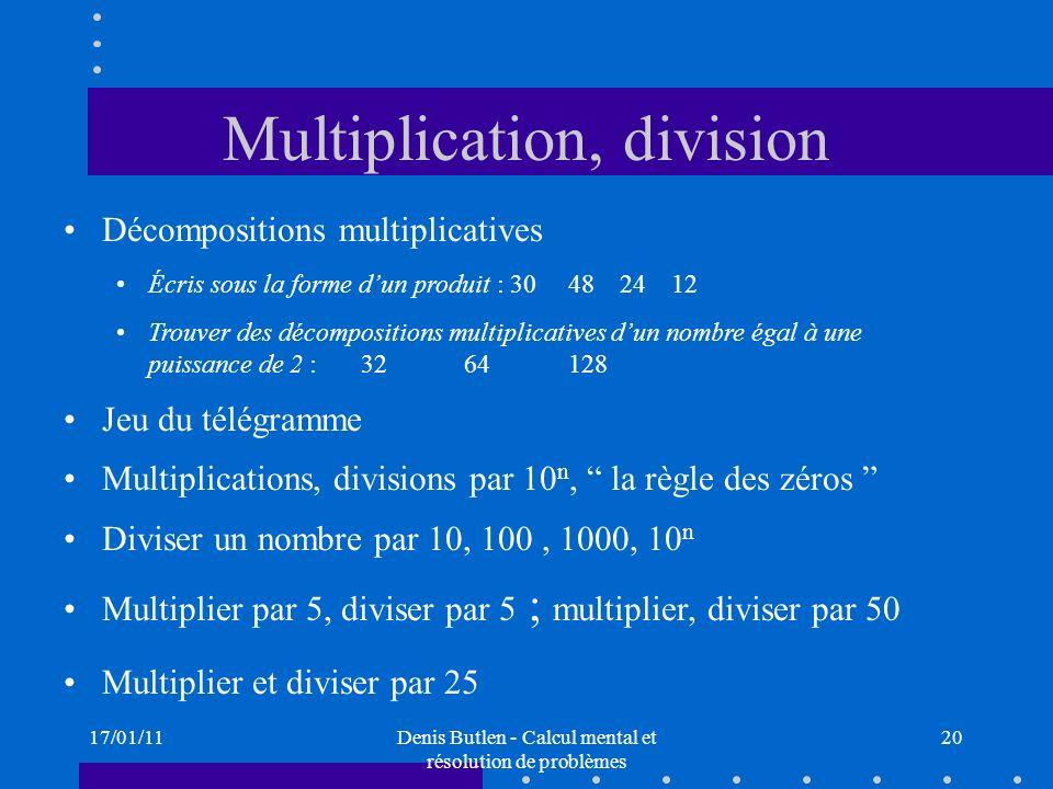 17/01/11Denis Butlen - Calcul mental et résolution de problèmes 20 Multiplication, division Décompositions multiplicatives Écris sous la forme dun pro