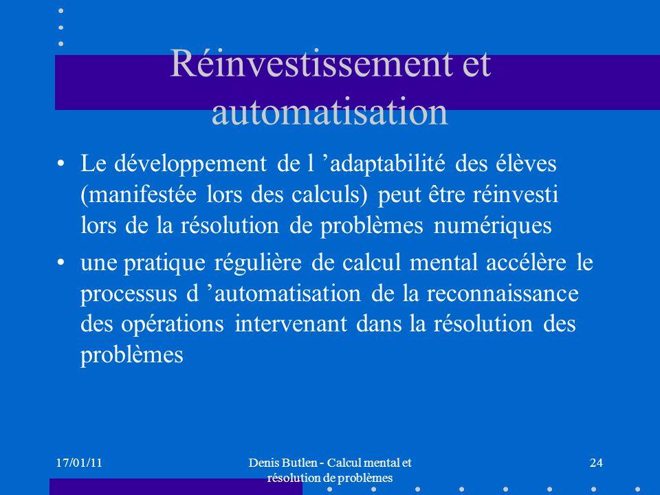 17/01/11Denis Butlen - Calcul mental et résolution de problèmes 24 Réinvestissement et automatisation Le développement de l adaptabilité des élèves (m