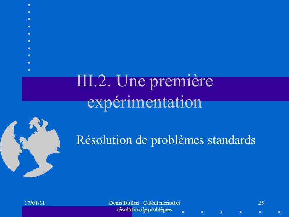 17/01/11Denis Butlen - Calcul mental et résolution de problèmes 25 III.2. Une première expérimentation Résolution de problèmes standards