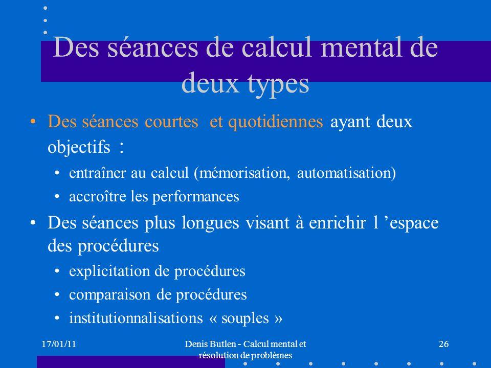 17/01/11Denis Butlen - Calcul mental et résolution de problèmes 26 Des séances de calcul mental de deux types Des séances courtes et quotidiennes ayan