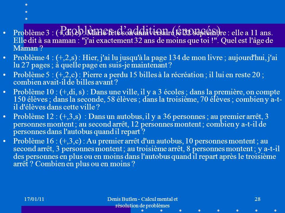 17/01/11Denis Butlen - Calcul mental et résolution de problèmes 28 Problèmes daddition (énoncés) Problème 3 : (+,di, c) : Marie fête son anniversaire