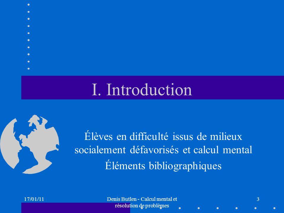 17/01/11Denis Butlen - Calcul mental et résolution de problèmes 3 I. Introduction Élèves en difficulté issus de milieux socialement défavorisés et cal