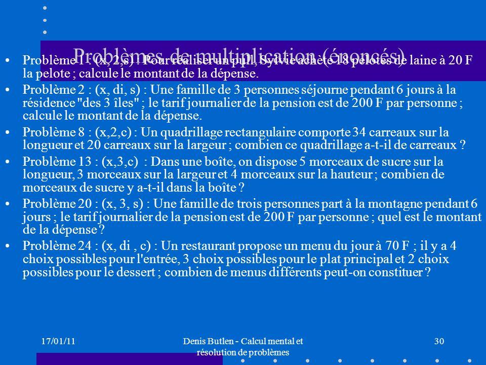 17/01/11Denis Butlen - Calcul mental et résolution de problèmes 30 Problèmes de multiplication (énoncés) Problème 1 : (x, 2,s) : Pour réaliser un pull