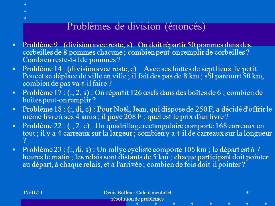17/01/11Denis Butlen - Calcul mental et résolution de problèmes 31 Problèmes de division (énoncés) Problème 9 : (division avec reste, s) : On doit rép