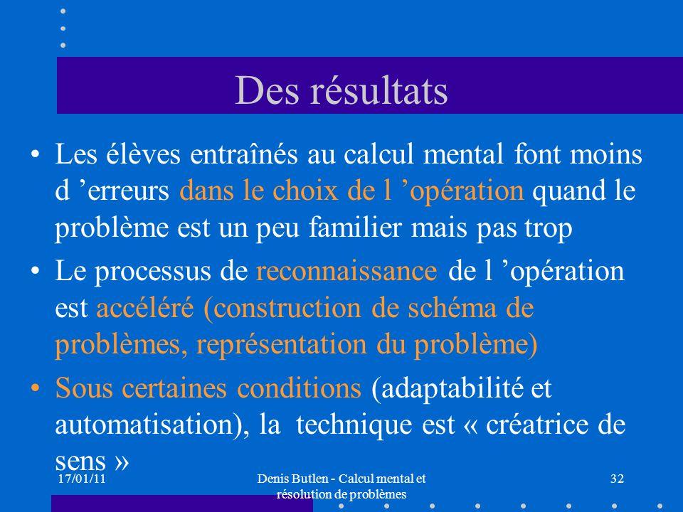 17/01/11Denis Butlen - Calcul mental et résolution de problèmes 32 Des résultats Les élèves entraînés au calcul mental font moins d erreurs dans le ch
