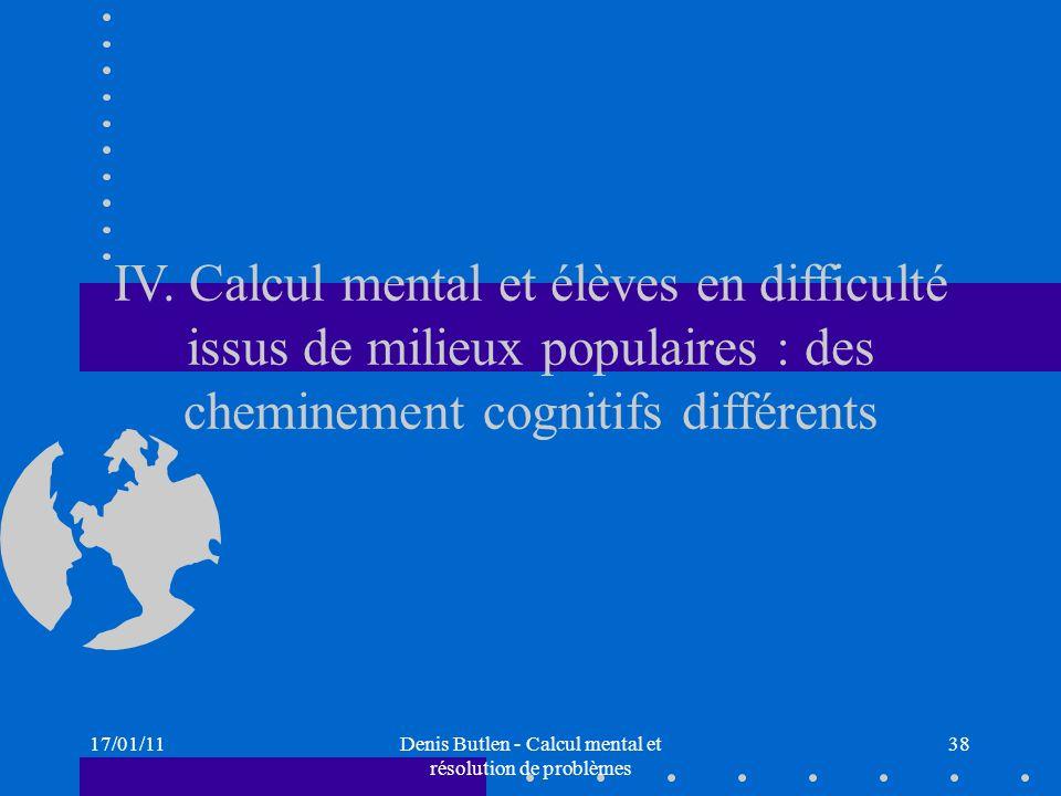 17/01/11Denis Butlen - Calcul mental et résolution de problèmes 38 IV. Calcul mental et élèves en difficulté issus de milieux populaires : des chemine