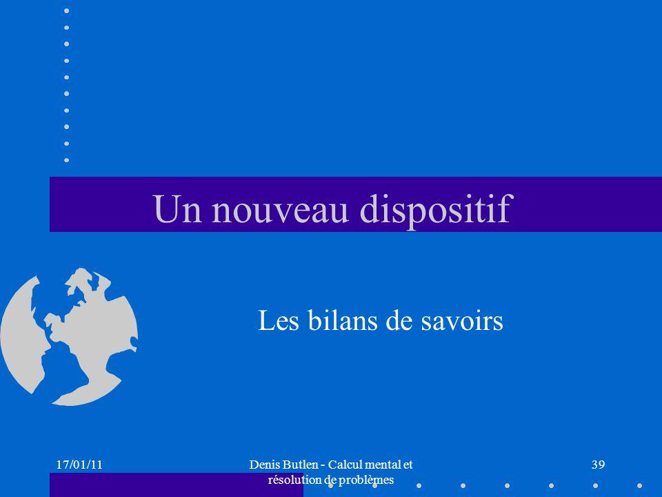 17/01/11Denis Butlen - Calcul mental et résolution de problèmes 39 Un nouveau dispositif Les bilans de savoirs