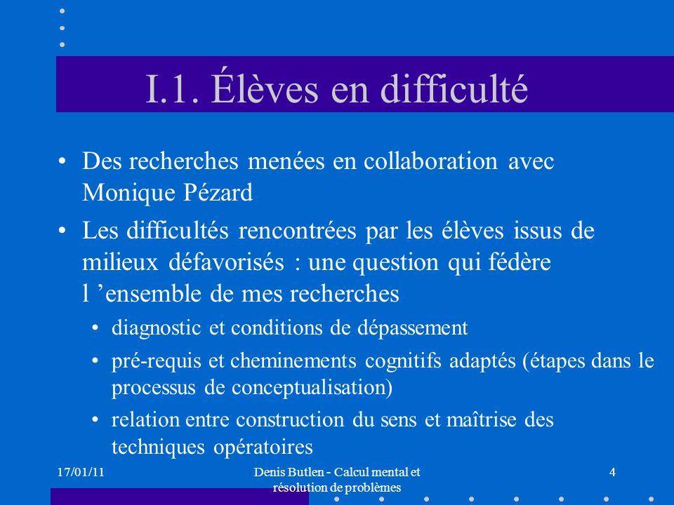 17/01/11Denis Butlen - Calcul mental et résolution de problèmes 4 I.1. Élèves en difficulté Des recherches menées en collaboration avec Monique Pézard