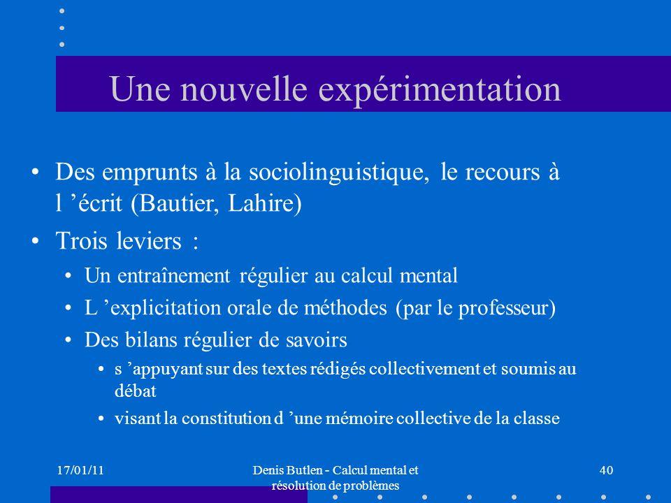 17/01/11Denis Butlen - Calcul mental et résolution de problèmes 40 Une nouvelle expérimentation Des emprunts à la sociolinguistique, le recours à l éc
