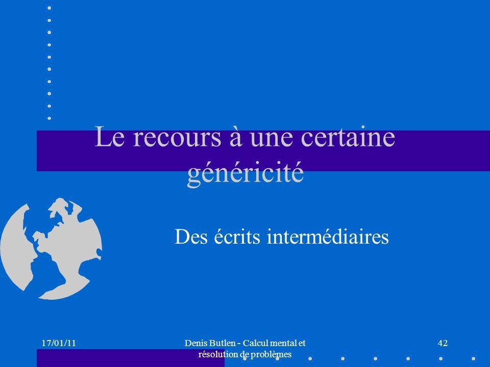 17/01/11Denis Butlen - Calcul mental et résolution de problèmes 42 Le recours à une certaine généricité Des écrits intermédiaires