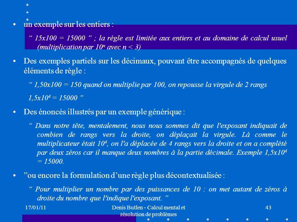 17/01/11Denis Butlen - Calcul mental et résolution de problèmes 43 un exemple sur les entiers : 15x100 = 15000 ; la règle est limitée aux entiers et a