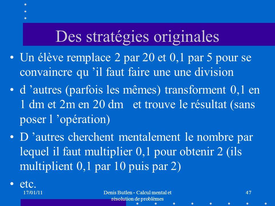 17/01/11Denis Butlen - Calcul mental et résolution de problèmes 47 Des stratégies originales Un élève remplace 2 par 20 et 0,1 par 5 pour se convaincr