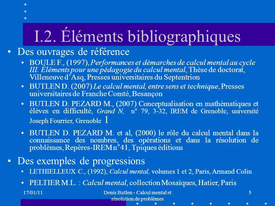 17/01/11Denis Butlen - Calcul mental et résolution de problèmes 5 I.2. Éléments bibliographiques Des ouvrages de référence BOULE F., (1997), Performan