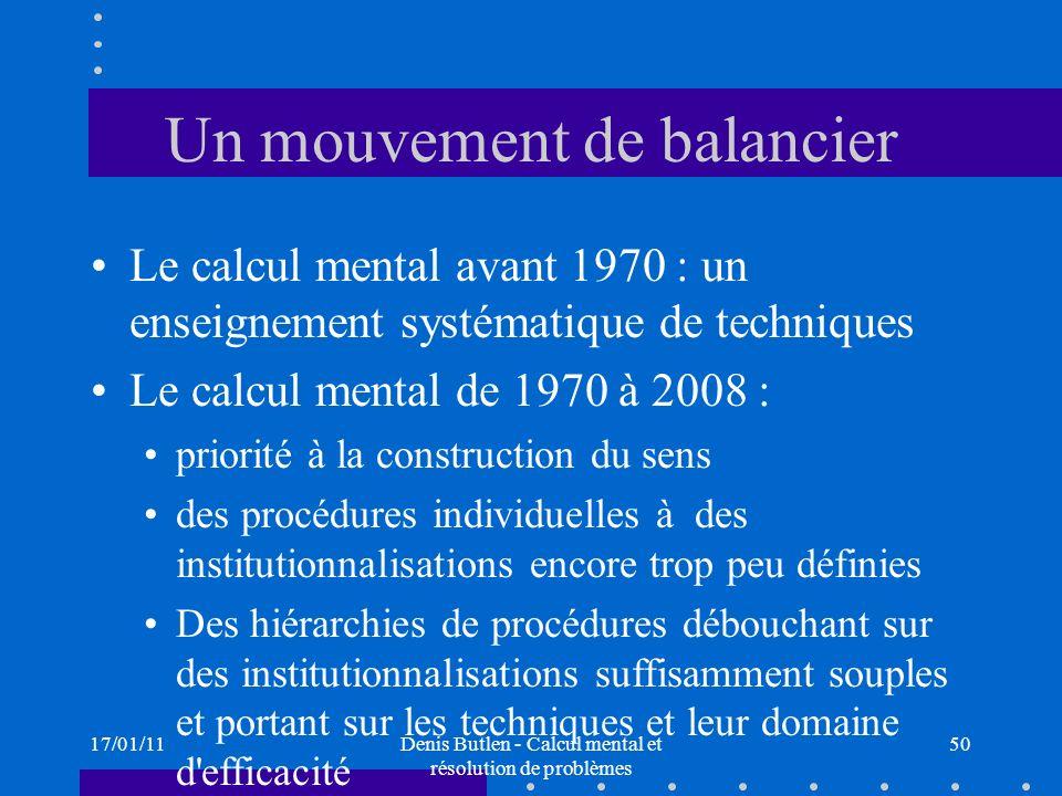 17/01/11Denis Butlen - Calcul mental et résolution de problèmes 50 Un mouvement de balancier Le calcul mental avant 1970 : un enseignement systématiqu