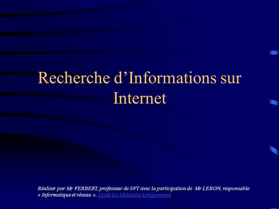 Recherche dInformations sur Internet Réaliser par Mr VERBERT, professeur de SVT avec la participation de Mr LEBON, responsable « Informatique et résea