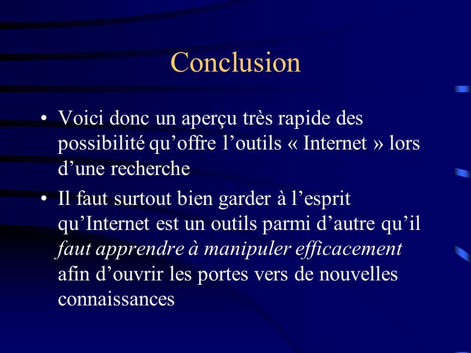 Conclusion Voici donc un aperçu très rapide des possibilité quoffre loutils « Internet » lors dune recherche Il faut surtout bien garder à lesprit quI