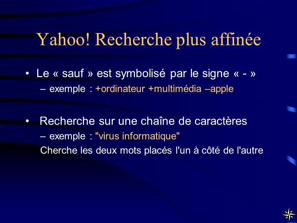 Yahoo! Recherche plus affinée Le « sauf » est symbolisé par le signe « - » –exemple : +ordinateur +multimédia –apple Recherche sur une chaîne de carac