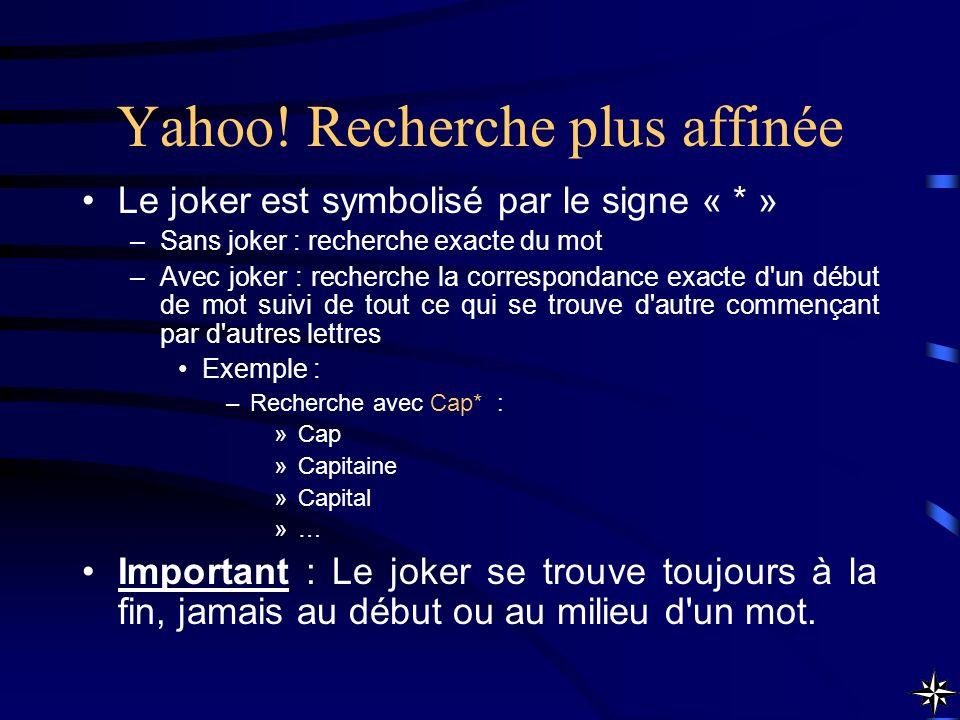 Yahoo! Recherche plus affinée Le joker est symbolisé par le signe « * » –Sans joker : recherche exacte du mot –Avec joker : recherche la correspondanc