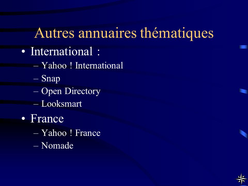 Autres annuaires thématiques International : –Yahoo ! International –Snap –Open Directory –Looksmart France –Yahoo ! France –Nomade