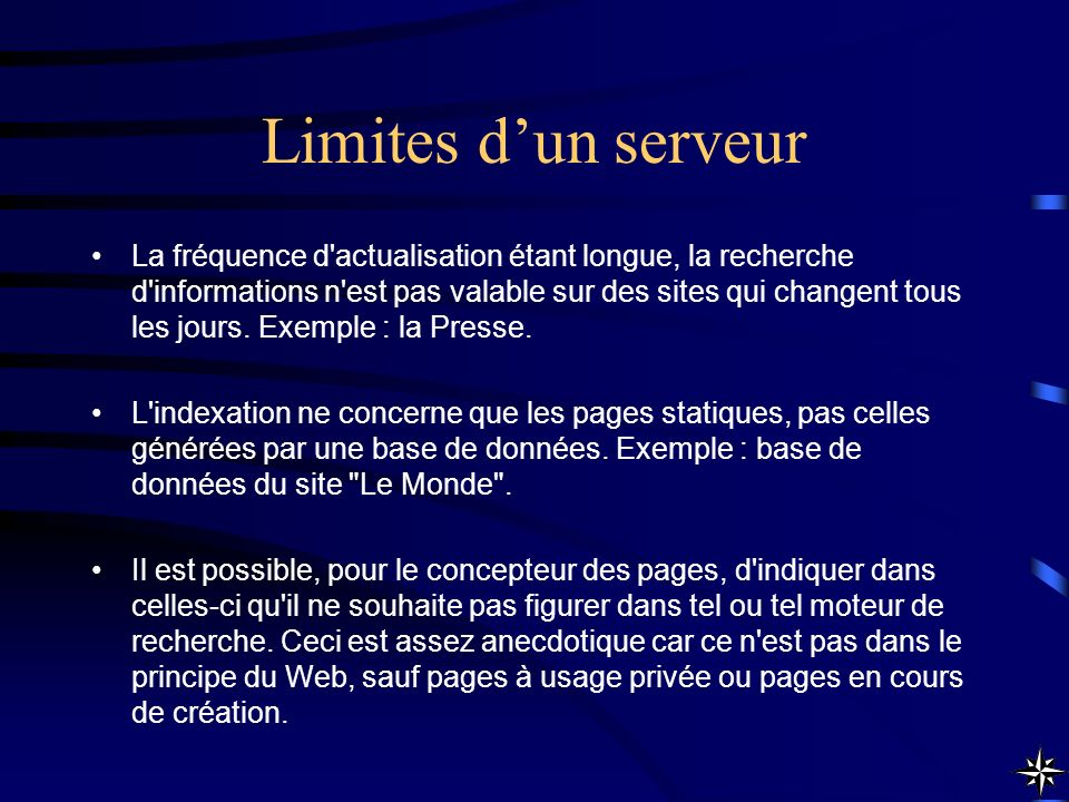Limites dun serveur La fréquence d'actualisation étant longue, la recherche d'informations n'est pas valable sur des sites qui changent tous les jours