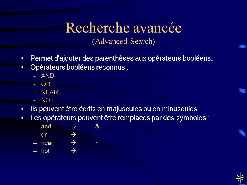 Recherche avancée (Advanced Search) Permet d'ajouter des parenthèses aux opérateurs booléens. Opérateurs booléens reconnus : -AND -OR -NEAR -NOT Ils p