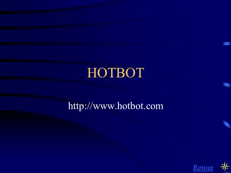 HOTBOT http://www.hotbot.com Retour