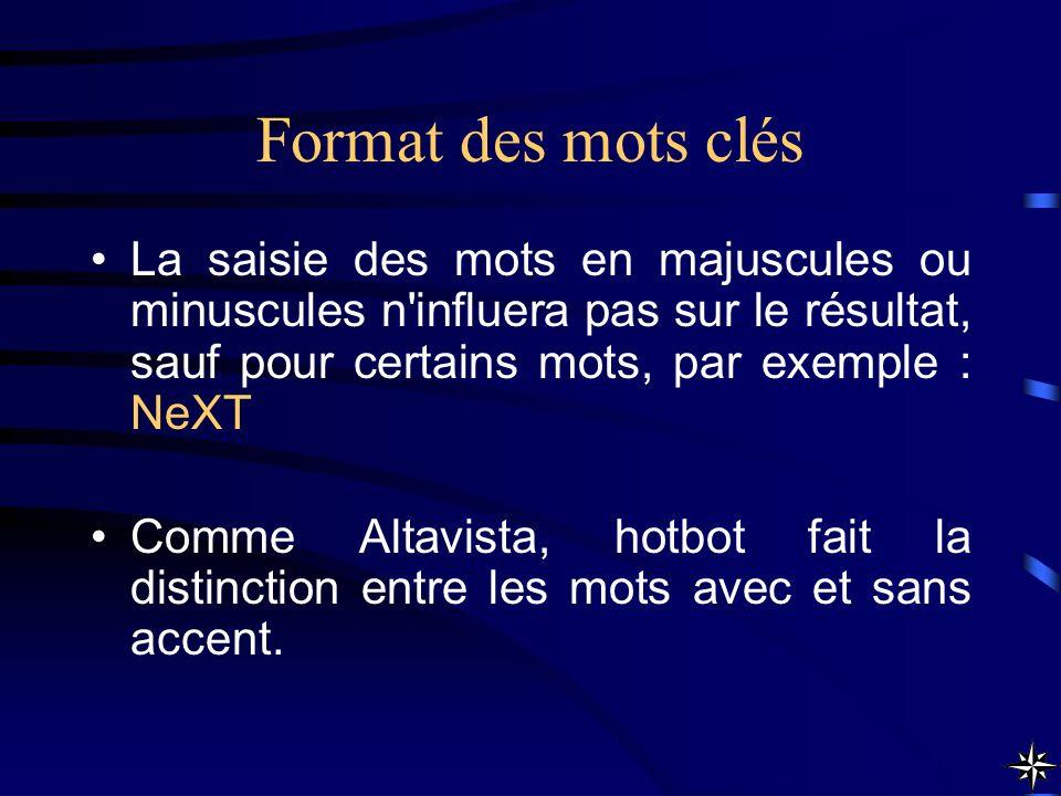 Format des mots clés La saisie des mots en majuscules ou minuscules n'influera pas sur le résultat, sauf pour certains mots, par exemple : NeXT Comme