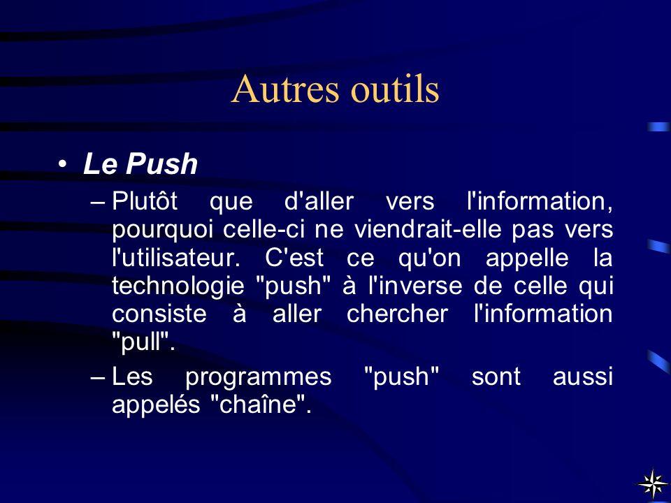 Autres outils Le Push –Plutôt que d'aller vers l'information, pourquoi celle-ci ne viendrait-elle pas vers l'utilisateur. C'est ce qu'on appelle la te