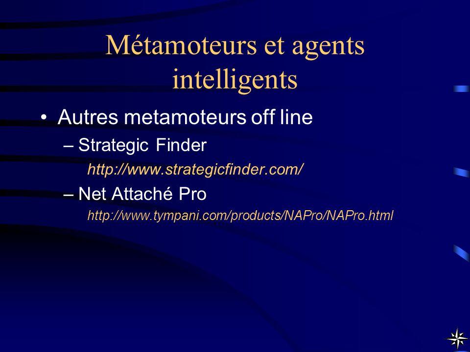Métamoteurs et agents intelligents Autres metamoteurs off line –Strategic Finder http://www.strategicfinder.com/ –Net Attaché Pro http://www.tympani.c
