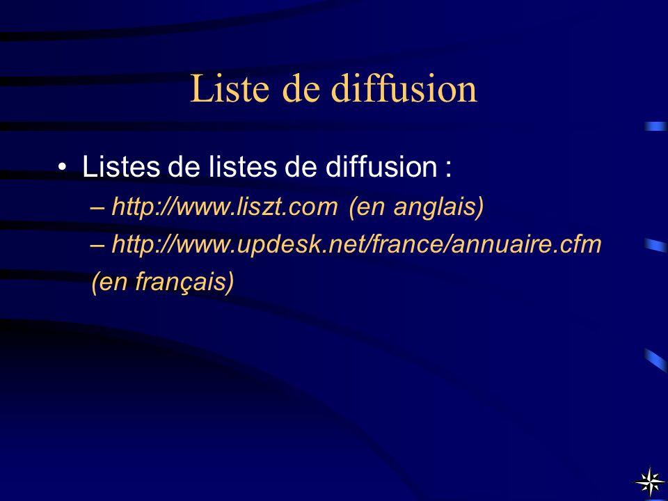 Liste de diffusion Listes de listes de diffusion : –http://www.liszt.com (en anglais) –http://www.updesk.net/france/annuaire.cfm (en français)