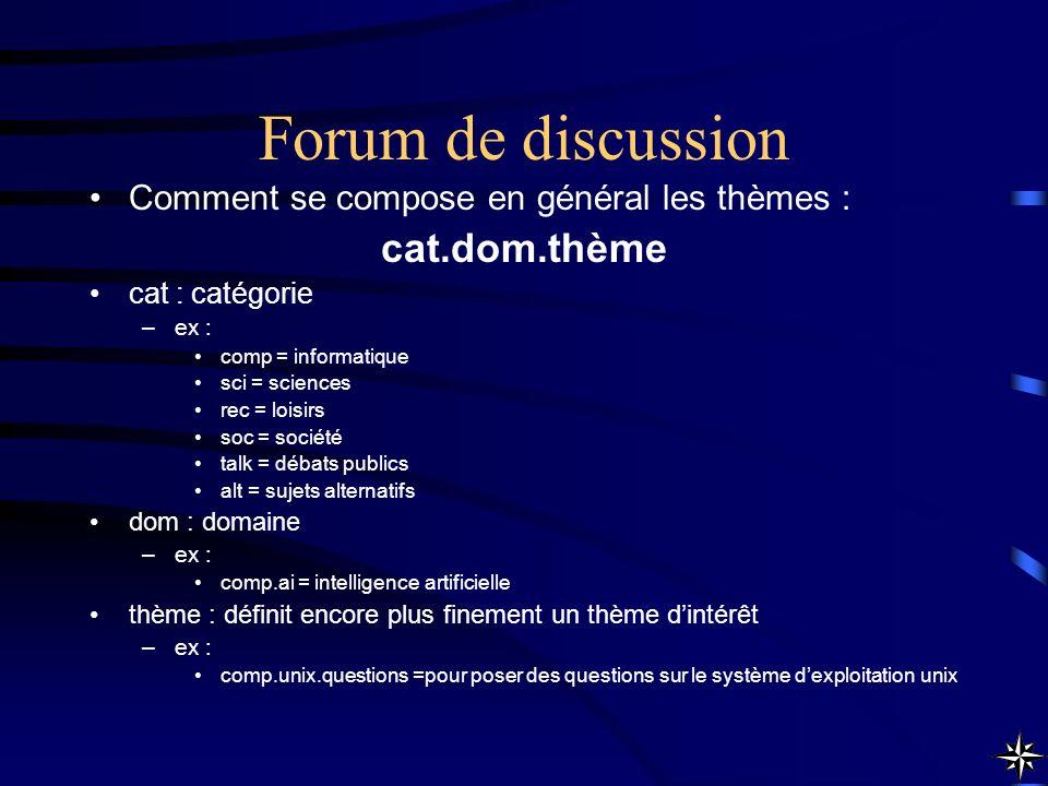 Forum de discussion Comment se compose en général les thèmes : cat.dom.thème cat : catégorie –ex : comp = informatique sci = sciences rec = loisirs so