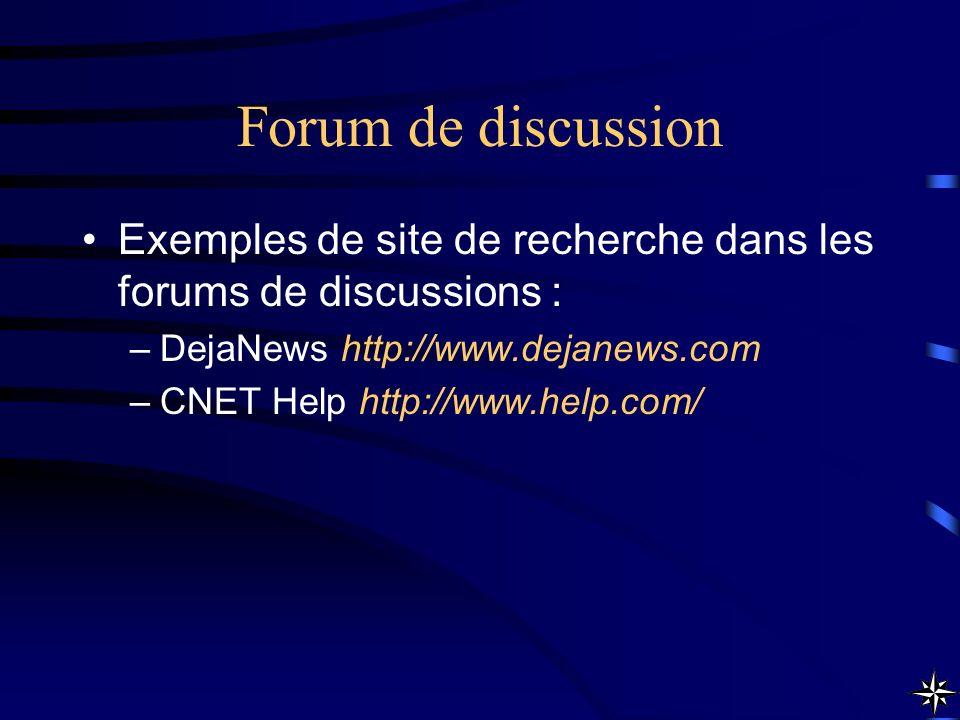 Forum de discussion Exemples de site de recherche dans les forums de discussions : –DejaNews http://www.dejanews.com –CNET Help http://www.help.com/