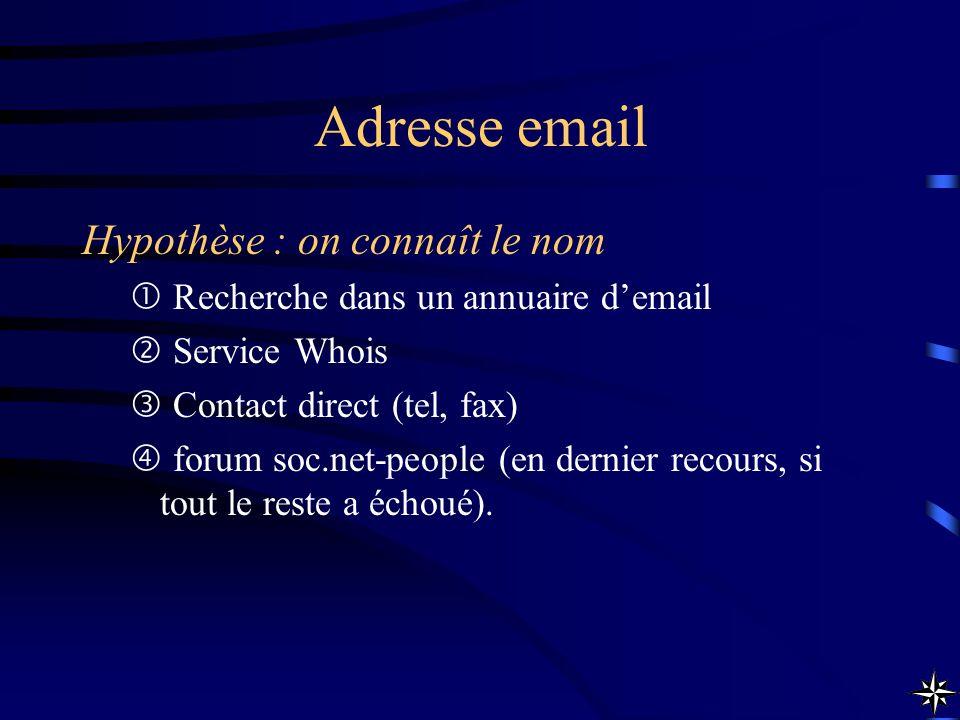 Adresse email Hypothèse : on connaît le nom Recherche dans un annuaire demail Service Whois Contact direct (tel, fax) forum soc.net-people (en dernier