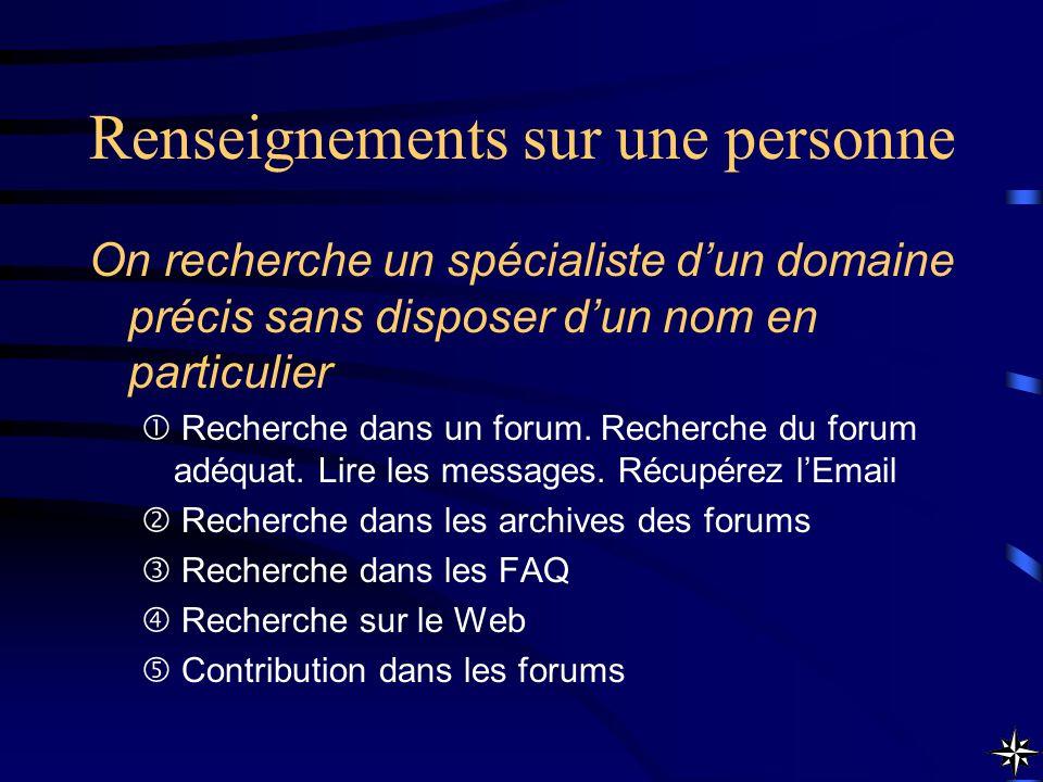 Renseignements sur une personne On recherche un spécialiste dun domaine précis sans disposer dun nom en particulier Recherche dans un forum. Recherche