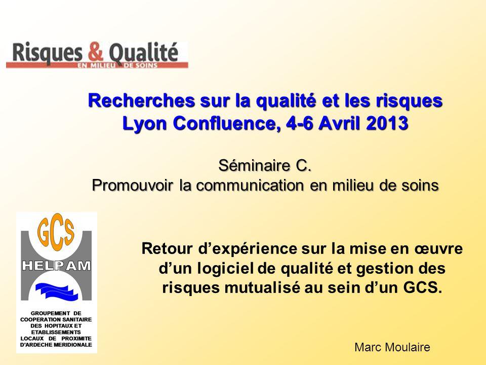 Recherches sur la qualité et les risques Lyon Confluence, 4-6 Avril 2013 Séminaire C. Promouvoir la communication en milieu de soins Marc Moulaire Ret