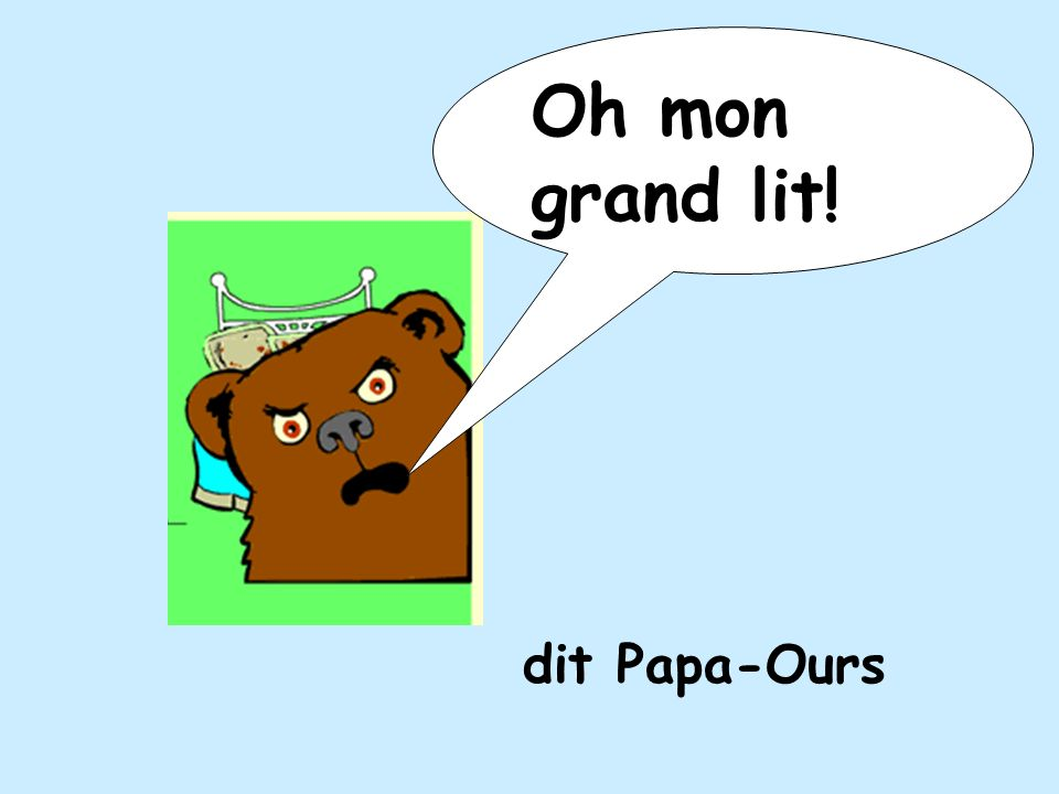 Oh mon grand lit! dit Papa-Ours