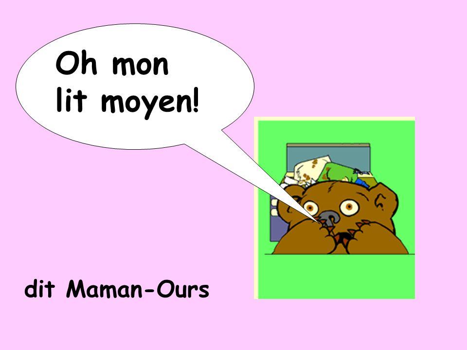 Oh mon lit moyen! dit Maman-Ours
